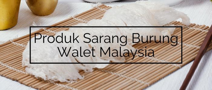 Produk Sarang Burung Walet Malaysia PeDAS