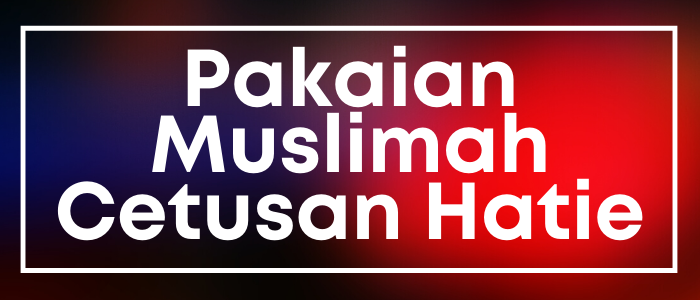 Pakaian Muslimah Cetusan Hatie Usahawan PeDAS