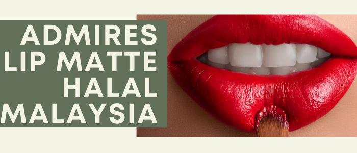 Admires Lip Matte Halal Malaysia PeDAS
