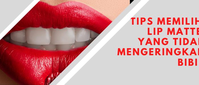 Tips Memilih Lip Matte Yang Tidak Mengeringkan Bibir dari Admires Lip Matte